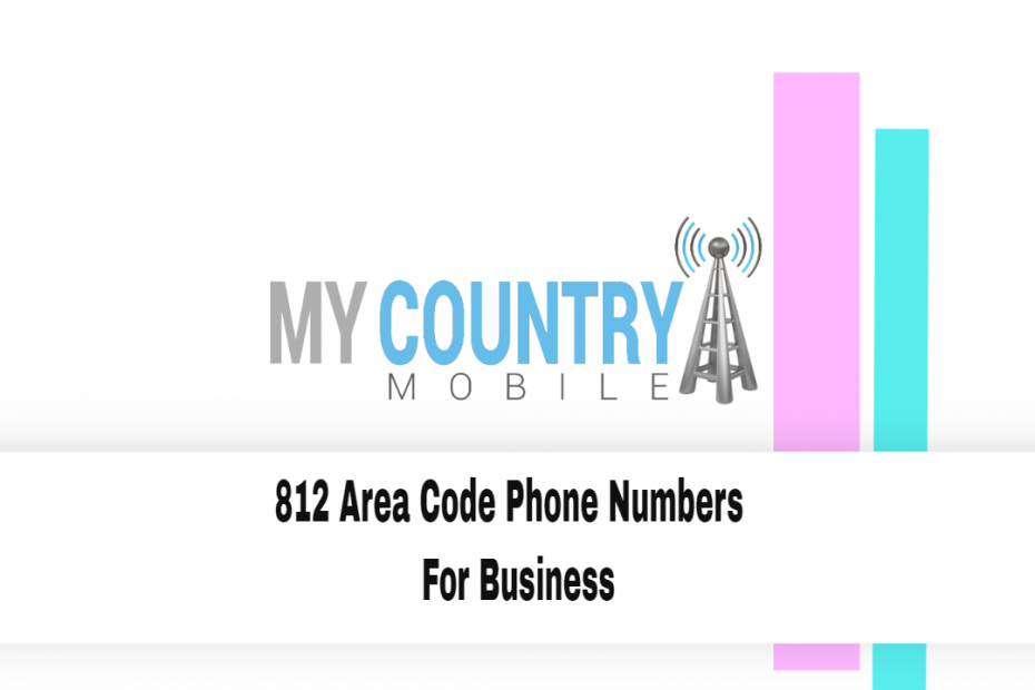 812 Area Code Phone Numbers For Business - My Country Mobile