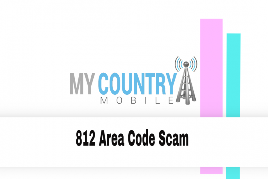 812 Area Code Scam - My Country Mobile