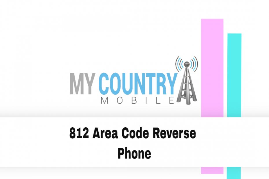 812 Area Code Reverse Phone - My Country Mobile